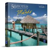 50 Hotéis Inesquecíveis do Mundo - Editora Europa