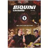 Biquini Cavad�o - Me Leve Sem Destino (DVD) - Biquini Cavad�o