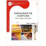Máquinas De Costura - Tipos, Preparo E Manuseio - Laura Carolina Oliveira Nóbrega, Alvanir De Oliveira