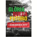 Odebrecht - Glória, Queda, Futuro - Luiz Carlos Ramos