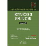 Instituições de Direito Civil - Direito de Família (Vol. 5) - Caio Mário da Silva Pereira, Tania da Silva Pereira
