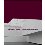 Álvaro Siza: Modern Redux - Guilherme Wisnik, Jorge Figueira, Alexandre Alves Costa ...