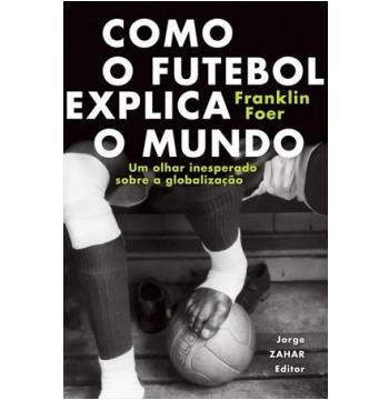 Como o Futebol Explica o Mundo