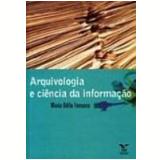 Arquivologia e Ciência da Informação - Maria Odila Fonseca