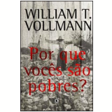 Por que Voc�s S�o Pobres? - William T. Vollmann