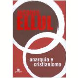 Anarquia e Cristianismo - Jacques Ellul