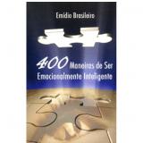 400 Maneiras de ser Emocionalmente Inteligente - Em�dio Silva Falc�o Brasileiro