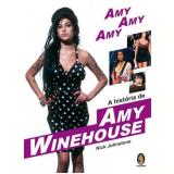 Amy, Amy, Amy - A História de Amy Winehouse