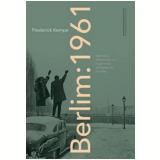 Berlim: 1961 - Frederick Kempe