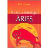 Você e a Astrologia - Áries (Ebook) - Bel-Adar