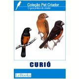 Curió- Guia prático do criador    (Ebook) - Isair Alves, Antonio Carlos Monteiro e Enzo Callegari