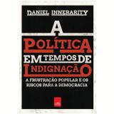 A Política Em Tempos De Indignação - Daniel Innerarity