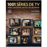 1001 Séries de TV Para Assistir Antes de Morrer - Paul Condon