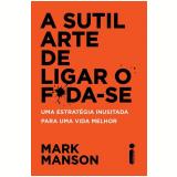 A Sutil Arte de Ligar O F*da-se - Mark Manson