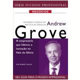 Entenda e Ponha em Prática as Idéias de Andrew Grove - Robert Heller