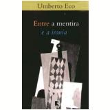 Entre a Mentira e a Ironia - Umberto Eco