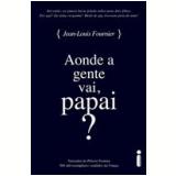 Aonde a Gente Vai, Papai? - Jean-Louis Fournier