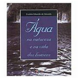 A Água na Natureza e na Vida dos Homens - Evaristo Eduardo de Miranda