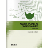Acústica Aplicada ao Controle do Ruído - Sylvio R. Bistafa