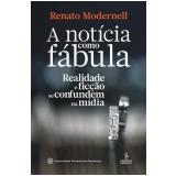 A Notícia Como Fábula - Renato Modernell