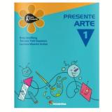 Projeto Presente - Arte - 1º Ano - Tarcísio Tatit Sapienza, Luciana Mourão Arslan, Rosa  Lavelberg