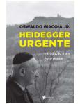 Heidegger Urgente - Oswaldo Giacoia Jr.