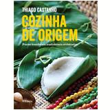Cozinha de Origem - Thiago Castanho, Luciana Bianchi