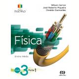 Projeto Múltiplo - Física - 3º Ano - Ensino Médio - Osvaldo Guimarães, Wilson Carron, José Roberto Piqueira