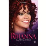 Rihanna: Uma Vida de Sucesso - Sarah Oliver