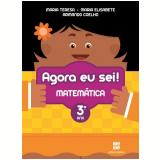 Agora Eu Sei! - Matemática - 3º Ano - Ensino Fundamental I - T. Marsico, E. Antunes, A. Coelho