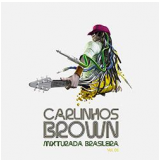 Carlinhos Brown - Mixturada Brasileira (CD) - Carlinhos Brown