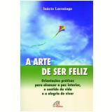 A Arte De Ser Feliz - Inácio Larrañaga