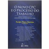 O Novo Cpc E O Processo Trabalho - Sergio Pinto Martins