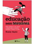 Educação Sem Blá-blá-blá - Rosely Sayão