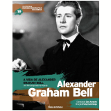 A Vida de Alexander Graham Bell - Alexander Graham Bell (Vol.19) -