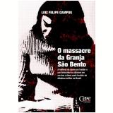 O Massacre da Granja São Bento - Luiz Felipe Campos