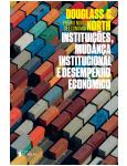 Instituições, Mudança Institucional e Desempenho Econômico - Alexandre Morales, Douglass C. North