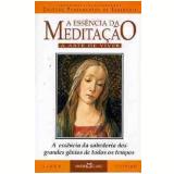 A Essencia da Meditação  - Martin Claret