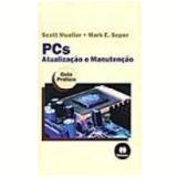 Pcs Atualização e Manutenção Guia Prático - Mark E. Soper, Scott Mueller