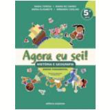 Agora eu sei! - Hist�ria e Geografia (5� Ano) - Maria Teresa Marsico, Armando Coelho de Carvalho Neto, Maria Elisabete Martins Antunes ...