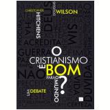 O Cristianismo é Bom para o Mundo? - Christopher Hitchens, Douglas Wilson