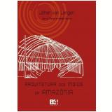 Arquitetura dos Índios da Amazônia - Johan van Lengen