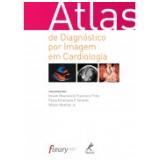 Atlas De Diagnóstico Por Imagem Em Cardiologia - Wilson Mathias Jr., Ibraim Masciarelli Francisco Pinto, Paola Emanuela P. Smanio