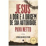 Jesus, A Dor E Origem De Sua Autoridade - PAIVA NETTO