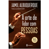 A Arte de Lidar Com Pessoas - Jamil Lopes De Albuquerque