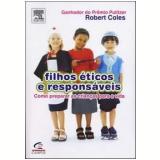 Filhos Éticos e Responsáveis - Robert Coles