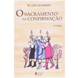 Sacramento da Confirma��o, o 29� Edi��o - Luiz Cechinato