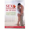 Sexo Fant�stico em 28 Dias uma Transforma��o Completa na Vida Sexual 2� Edi��o