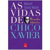 As Vidas de Chico Xavier - Marcel Souto Maior