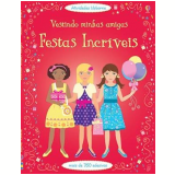 Festas Incríveis - Usborne Publishing (Org.)